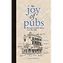 The Joy of Pubs: Everything You Wanted to Know About Britain's Favourite Drinking Establishment by Frank Hopkinson (3-Oct-2013) Hardcover