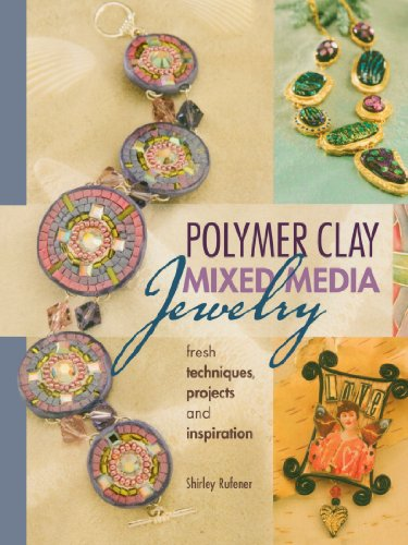 Polymer Clay Mixed Media Jewelry: Fresh Techniques, Projects and Inspiration PDF Books