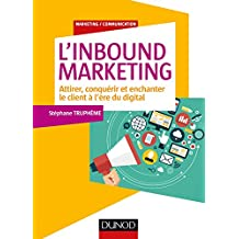 L'Inbound Marketing : Attirer, conquérir et enchanter le client à l'ère du digital (Marketing/Communication)