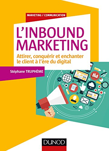 L'Inbound Marketing - Attirer, conquérir et enchanter le client à l'ère du digital par Stéphane Truphème