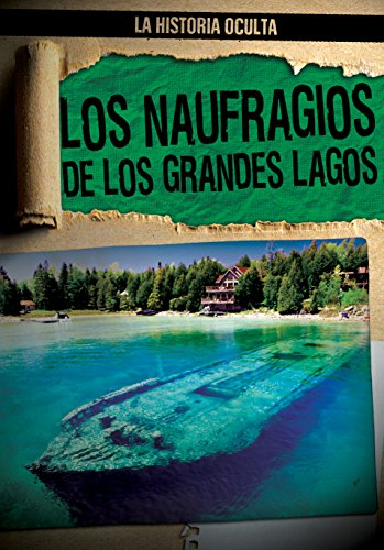 Los Naufragios de los Grandes Lagos / Great Lakes Shipwrecks: 5 (La Historia Oculta / Hidden History) por Melissa Rae Shofner