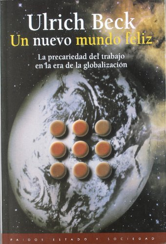 Un nuevo mundo feliz: La precariedad del trabajo en la era de la globalización (Estado y Sociedad)