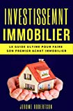 Investissement Immobilier: 2 Livres en 1 - Le Guide Ultime pour Faire son Premier Achat Immobilier