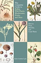 The Complete Guide to Edible Wild Plants, Mushrooms, Fruits, and Nuts, 2nd: How to Find, Identify, and Cook Them (Guide to Series)