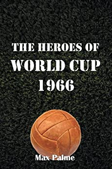 The Heroes of World Cup 1966 (English Edition) von [Palme, Max]