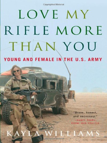 Love My Rifle More Than You: Young and Female in the U.S. Army: Young, Female and in the U.S. Army