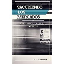 Sacudiendo los Mercados: Gestiona Tu Miedo a Invertir (Spanish Edition)