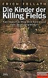 Die Kinder der Killing Fields: Kambodschas Weg vom Terrorland zum Touristenparadies - Ein SPIEGEL-Buch - Erich Follath