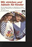 wir stricken und häkeln für Kinder, Humboldttb 1986, 144 Seiten, bebildert - wir