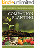 Companion Planting: The Lazy Gardener's Guide to Organic Vegetable Gardening (English Edition)