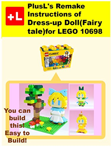 PlusL's Remake Instructions of Dress-up Doll(Fairy tale) for LEGO, 10698: You can build the Dress-up Doll(Fairy tale) out of your own (Up Deutsch Dress)