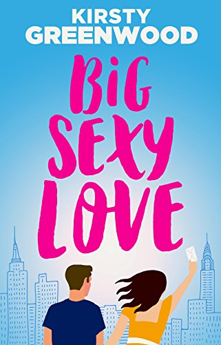 Big Sexy Love: A laugh out loud funny romantic comedy by [Greenwood, Kirsty]