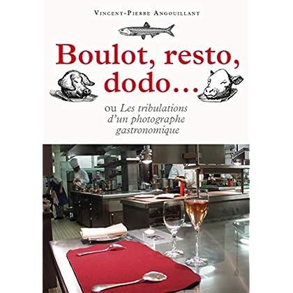 Boulot, restau, dodo…: Les tribulations d'un photographe gastronomique