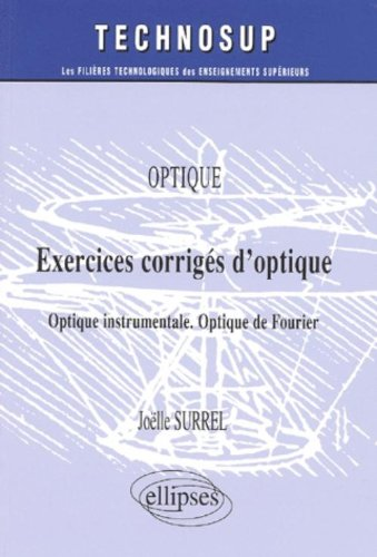 Exercices corrigés d'optique : Optique instrumentale - Optique de Fourier