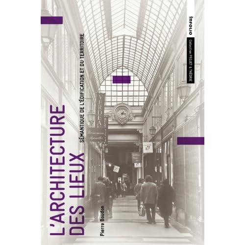 L'Architecture des lieux : sémantique de l'édification et du territoire