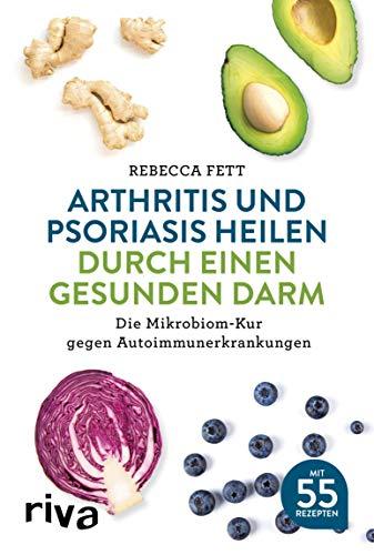 Arthritis und Psoriasis heilen durch einen gesunden Darm: Die Mikrobiom-Kur gegen Autoimmunerkrankungen - Medizinisches Haut-behandlung