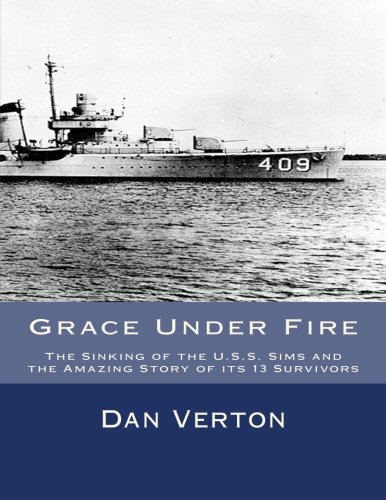 Grace Under Fire The Sinking Of The U S S Sims And The Amazing Story Of Its 13 Survivors