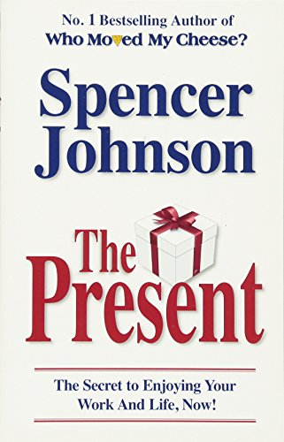 The Present: The Secret to Enjoying your Work and Life, Now! Image