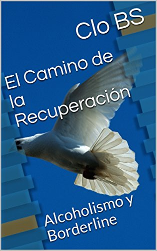 Descargar Libro El Camino de la Recuperación: Alcoholismo y Borderline (autoayuda) de Clo BS