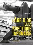 L'Âge d'or de la robotique japonaise (Collection Japon. Série Études t. 30)