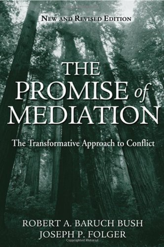 Promise of Mediation: The Transformative Approach to Conflict: Written by Robert A. Baruch Bush, 2004 Edition, (Revised Edition) Publisher: John Wiley & Sons [Hardcover]