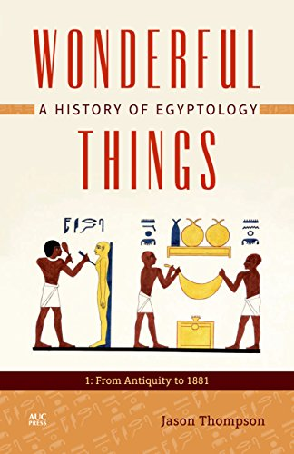 Wonderful Things: A History of Egyptology 1: From Antiquity to 1881 por Jason Thompson