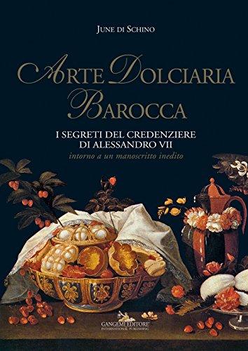 Arte dolciaria barocca. I segreti del credenziere di Alessandro VII. Intorno a un manoscitto inedito