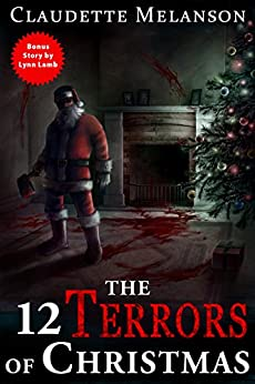 The 12 Terrors of Christmas: A Christmas Horror Anthology by [Melanson, Claudette, Lamb, Lynn]
