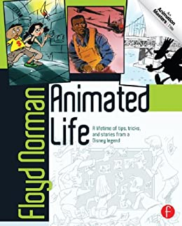 Animated Life: A Lifetime of tips, tricks, techniques and stories from a Disney Legend (Animation Masters) by [Norman, Floyd]