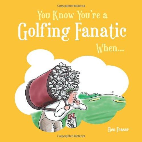 You Know You're a Golfing Fanatic When... por Ben Fraser