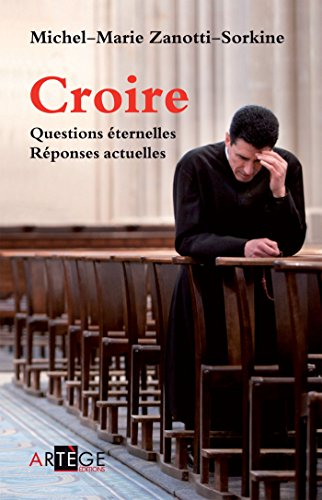Croire : Questions éternelles, réponses actuelles (French Edition)