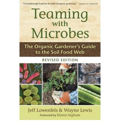 Teaming with Microbes: The Organic Gardener's Guide to the Soil Food Web (Revised) Lowenfels, Jeff ( Author ) Feb-24-2010 Hardcover