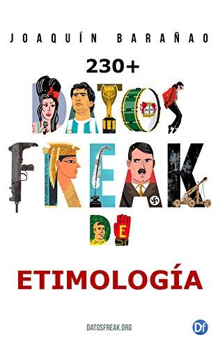 Datos freak de etimología: Más de 230 curiosidades referenciadas por Joaquín Barañao