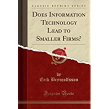 Does Information Technology Lead to Smaller Firms? (Classic Reprint)