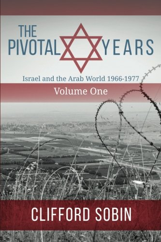 the-pivotal-years-israel-and-the-arab-world-1966-1977-volume-one-volume-1