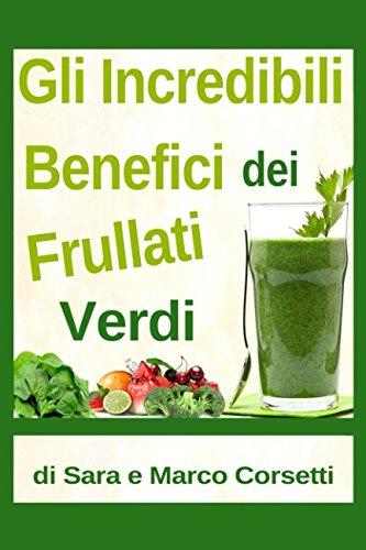 Gli Incredibili Benefici dei Frullati Verdi