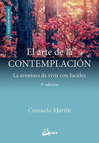 El arte de la contemplación. La aventura de vivir con lucidez (Advaita) por Consuelo Martín Díaz