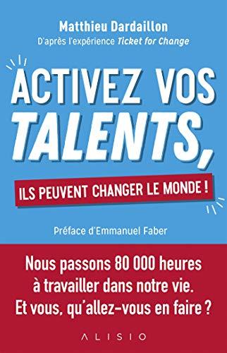 Activez vos talents, ils peuvent changer le monde ! par Matthieu Dardaillon