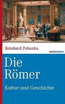 Die Römer: Kultur und Geschichte (marixwissen) von [Pohanka, Reinhard]