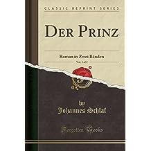 Der Prinz, Vol. 1 of 2: Roman in Zwei Bänden (Classic Reprint)