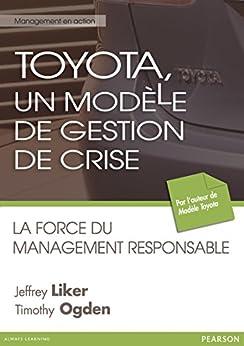 Toyota, un modèle de gestion de crise: La force du management responsable par [Liker, Jeffrey, Ogden, Timothy]
