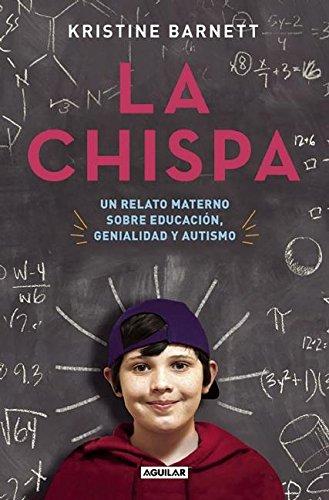 La Chispa. Un Relato Materno Sobre Educacion Genialidad y Autismo / The Spark por Kristine Barnett