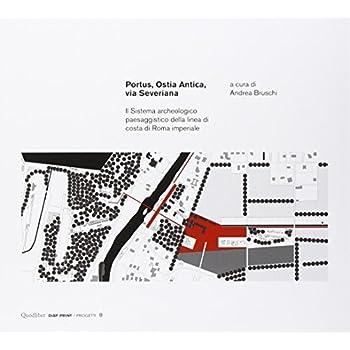 Portus, Ostia Antica, Via Severiana. Il Sistema Archeologico Paesaggistico Della Linea Di Costa Di Roma Imperiale