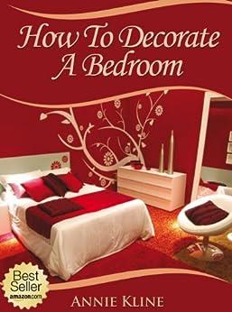 How To Decorate A Bedroom (English Edition) von [Kline, Annie]