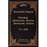 Scientific Papers: Physics, Chemistry, Astronomy, Geology: The Five Foot Shelf of Classics, Vol. XXX (in 51 Volumes): 30 by Michael Faraday (2010-02-01)