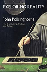 Exploring Reality by John Polkinghorne (2005-10-21)