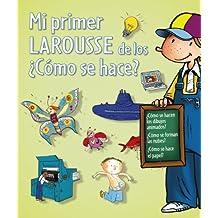 Mi primer Larousse de los ¿Cómo se hace? (Larousse - Infantil / Juvenil - Castellano - A Partir De 8 Años)
