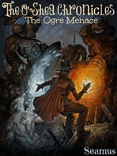 The O'Shea Chronicles  The Ogre Menace (The O'Shea Chronicles Book 2)