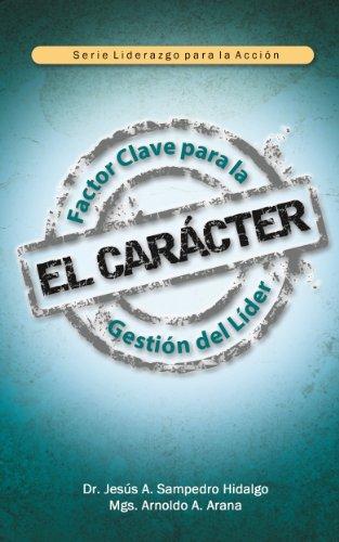 EL CARÁCTER: Factor Clave para la Gestión del Líder (Liderazgo para la Acción nº 1) por Jesús Sampedro