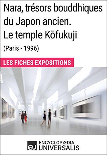 Nara, trésors bouddhiques du Japon ancien. Le temple Kōfukuji (Paris - 1996): Les Fiches Exposition d'Universalis